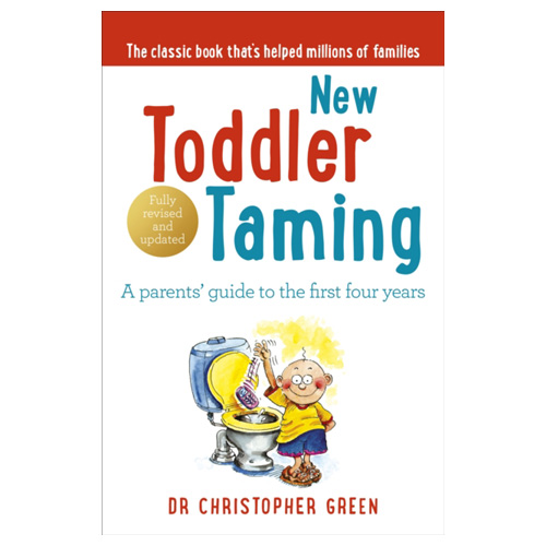 New Toddler Taming - A parents\' guide to the first four years