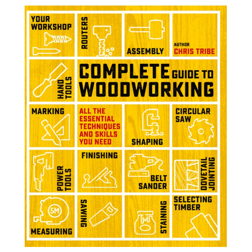 complete guide to woodworking all the essential techniques and