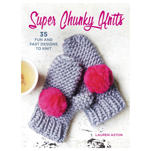 Super Chunky Knits - 35 Fun and Fast Designs to Knit
