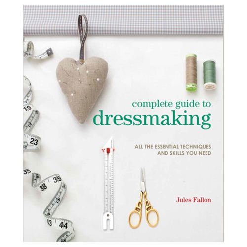 complete guide to dressmaking all the essential techniques and