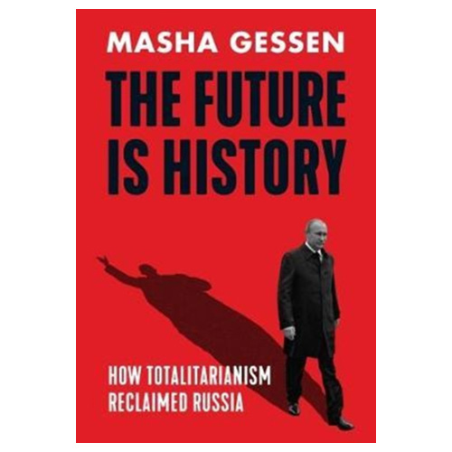 The Future is History - How Totalitarianism Reclaimed Russia
