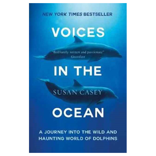 Voices In The Ocean A Journey Into The Wild And Haunting World Of Dolphins