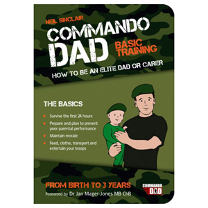 Commando Dad Basic Training: How to be an Elite Dad. From Birth to 3 Years