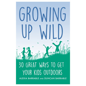 Growing up Wild - 30 Great Ways to Get Your Kids Outdoors