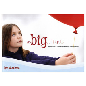 As Big as it Gets Supporting a Child When a Parent is Seriously Ill
