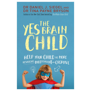 The Yes Brain Child: Help Your Child be More Resilient Independent and Creative