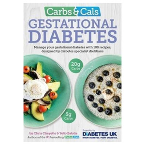 Carbs & Cals Gestational Diabetes - 100 Recipes by Specialist Dietitians