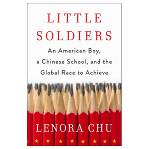 Little Soldiers An American Boy a Chinese School and the Global Race to Achieve