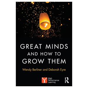 Great Minds and How to Grow Them High Performance Learning