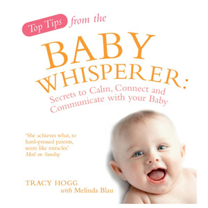 Top Tips from the Baby Whisperer Secrets to Calm and Communicate with your Baby