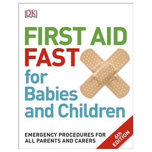 First Aid Fast for Babies and Children Emergency Procedures for all Parents
