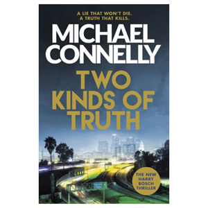 Two Kinds of Truth The New Harry Bosch Thriller