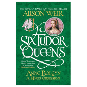Six Tudor Queens: Anne Boleyn A King's Obsession Six Tudor Queens 2