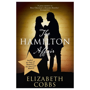 The Hamilton Affair The Epic Love Story of Alexander Hamilton and Eliza Schuyler