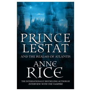 Prince Lestat and the Realms of Atlantis - The Vampire Chronicles 12