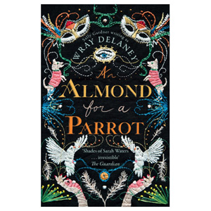 An Almond for a Parrot The Gripping and Decadent Historical Page Turner for 2017