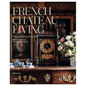 French Chateau Living - The Chateau du Lude