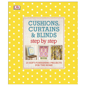Cushions Curtains and Blinds Step by Step - 25 Soft-Furnishing Projects