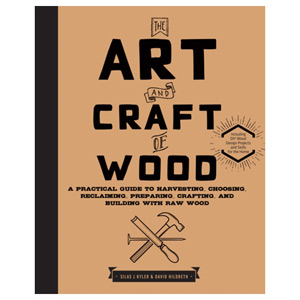 The Art and Craft of Wood: A Practical Guide to Crafting and Building with Wood