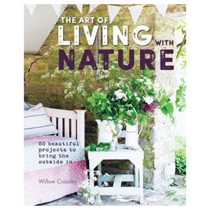 The Art of Living with Nature - 50 Beautiful Projects to Bring the Outside in