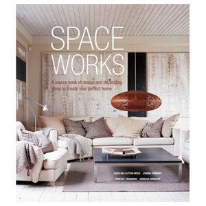 Space Works - A Source Book of Design and Decorating Ideas forYour Perfect Home