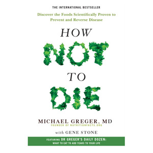 How Not To Die - Discover the foods scientifically proven to prevent disease