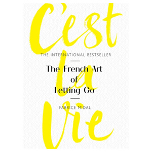 C'est La Vie - The French Art of Letting Go