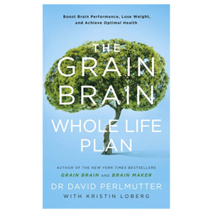 The Grain Brain Whole Life Plan - Boost Brain Performance and Lose Weight