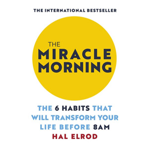 The Miracle Morning - The 6 Habits That Will Transform Your Life Before 8AM