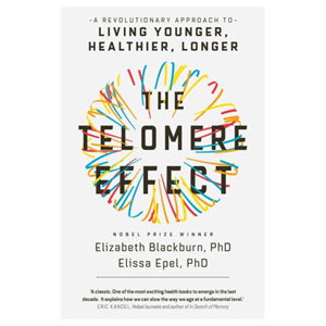 The Telomere Effect - A Revolutionary Approach to Living Healthier and Longer