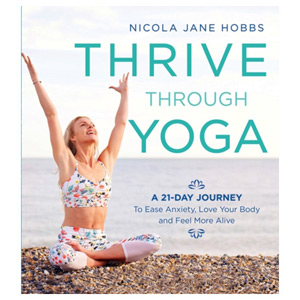 Thrive Through Yoga - A 21-Day Journey to Ease Anxiety, Love Your Body
