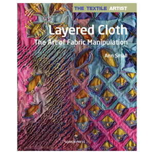 The Textile Artist: Layered Cloth The Art of Fabric Manipulation