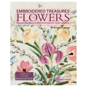 Embroidered Treasures: Flowers Exquisite Needlework Embroiderers' Guild