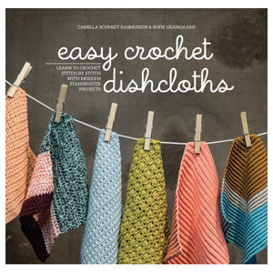 Easy Crochet Dishcloths Learn to Crochet Stitch by Stitch with Modern Projects