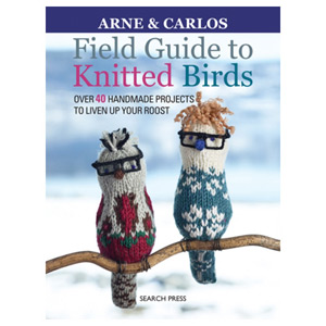 Field Guide to Knitted Birds Over 40 Handmade Projects to Liven Up Your Roost