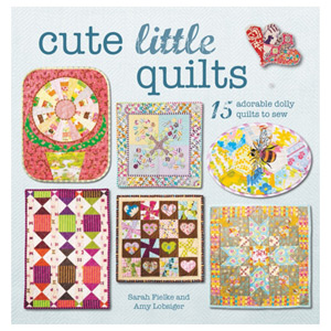 Cute Little Quilts 15 Adorable Dolly Quilts to Sew