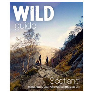 Wild Guide Scotland Hidden Places Great Adventures & the Good Life