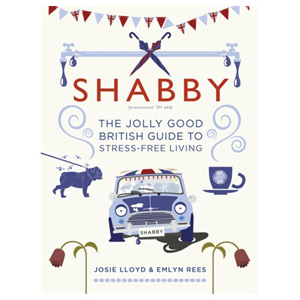 Shabby - The Jolly Good British Guide to Stress-free Living