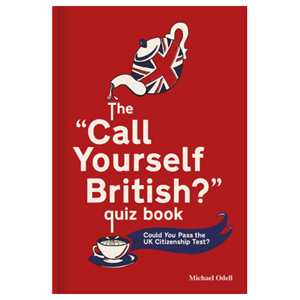 The 'Call Yourself British?' Quiz Book - Could You Pass the UK Citizenship Test?