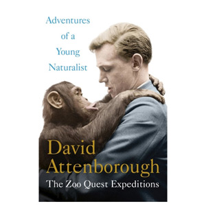 Adventures of a Young Naturalist Sir David Attenborough's Zoo Quest Expeditions