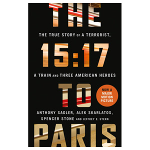 The 15:17 to Paris: The True Story of a Terrorist a Train and 3 American Heroes