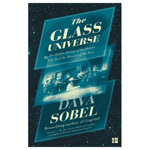 The Glass Universe - The History of the Women Who Took the Measure of the Stars