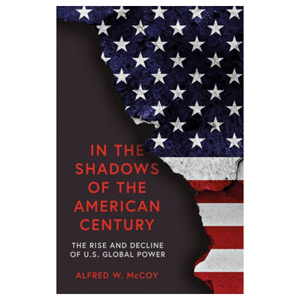 In the Shadows of the American Century - The Rise and Decline of US Global Power