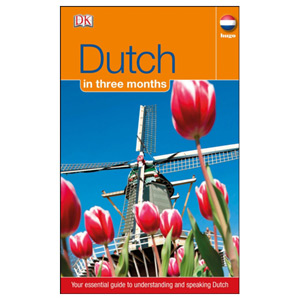 Dutch In 3 Months - Your Essential Guide to Understanding and Speaking Dutch