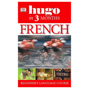 Hugo In Three Months: French Your Essential Guide to Speaking French
