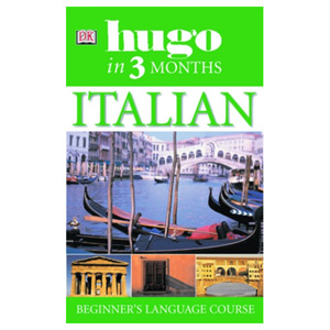 Hugo In Three Months: Italian Your Essential Guide to Speaking Italian