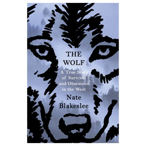 The Wolf - A True Story of Survival and Obsession in the West