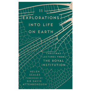 11 Explorations into Life on Earth Christmas Lectures from the Royal Institution