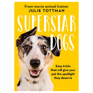 Superstar Dogs - Easy tricks that will give your pet the spotlight they deserve