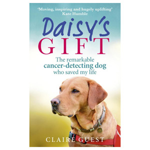 Daisy's Gift The remarkable cancer-detecting dog who saved my life